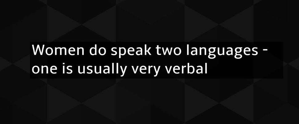 women-do-speak-two-languages-one-is-usually-very-verbal