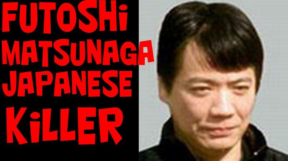 Matsunaga Futoshi Top Ten Japanese Serial Killers Ever